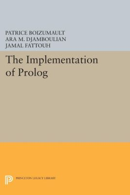Princeton Series in Computer Science: The Implementation of Prolog, Patrice Boizumault