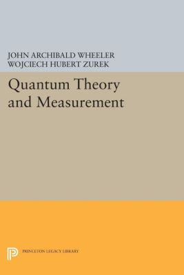 Princeton Series in Physics: Quantum Theory and Measurement