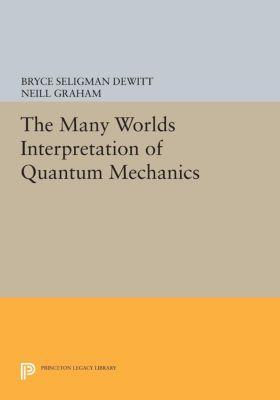 Princeton Series in Physics: The Many Worlds Interpretation of Quantum Mechanics