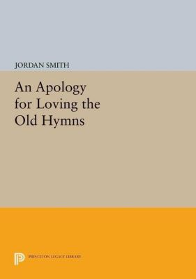 Princeton Series of Contemporary Poets: An Apology for Loving the Old Hymns, Jordan Smith