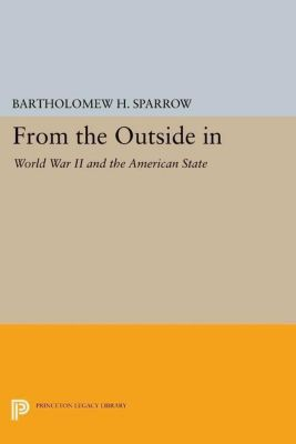 Princeton Studies in American Politics: Historical, International, and Comparative Perspectives: From the Outside In, Bartholomew H. Sparrow