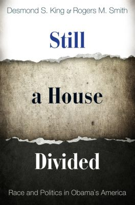 Princeton Studies in American Politics: Historical, International, and Comparative Perspectives: Still a House Divided, Desmond King, Rogers Smith