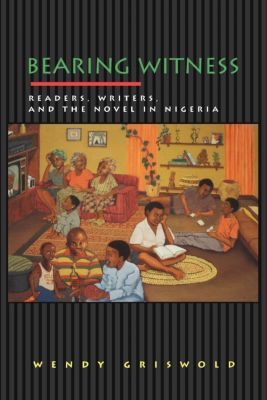 Princeton Studies in Cultural Sociology: Bearing Witness, Wendy Griswold