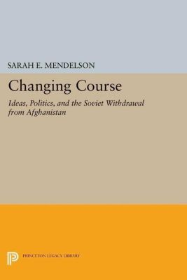 Princeton Studies in International History and Politics: Changing Course, Sarah E. Mendelson