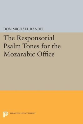 Princeton Studies in Music: The Responsorial Psalm Tones for the Mozarabic Office, Don Michael Randel