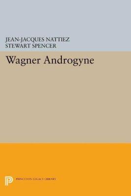 Princeton Studies in Opera: Wagner Androgyne, Jean-Jacques Nattiez