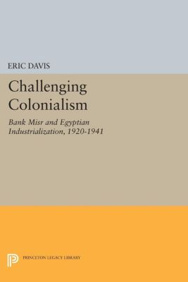 Princeton Studies on the Near East: Challenging Colonialism, Eric Davis