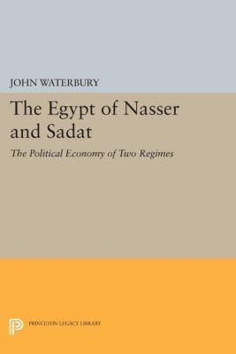 Princeton Studies on the Near East: The Egypt of Nasser and Sadat, John Waterbury