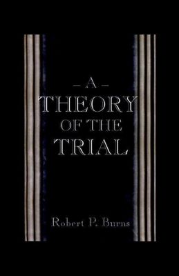 Princeton University Press: A Theory of the Trial, Robert P. Burns
