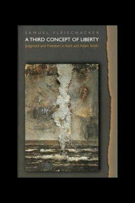 Princeton University Press: A Third Concept of Liberty, Samuel Fleischacker