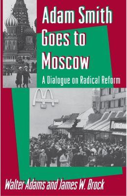 Princeton University Press: Adam Smith Goes to Moscow, James Brock, Walter Adams