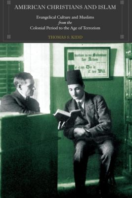 Princeton University Press: American Christians and Islam, Thomas Kidd