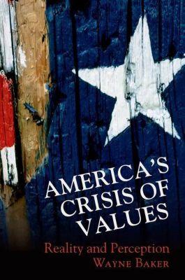 Princeton University Press: America's Crisis of Values, Wayne E. Baker