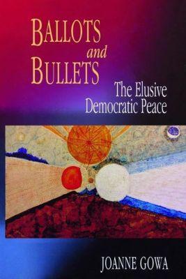 Princeton University Press: Ballots and Bullets, Joanne Gowa