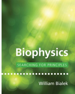 Princeton University Press: Biophysics, William Bialek