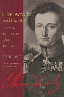 Princeton University Press: Clausewitz and the State, Peter Paret