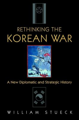 Princeton University Press: Rethinking the Korean War, William Stueck