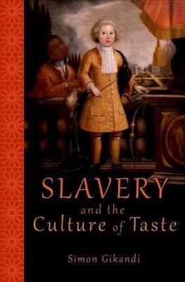 Princeton University Press: Slavery and the Culture of Taste, Simon Gikandi