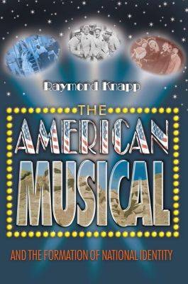 Princeton University Press: The American Musical and the Formation of National Identity, Raymond Knapp