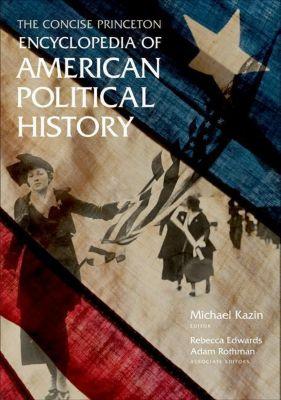 Princeton University Press: The Concise Princeton Encyclopedia of American Political History