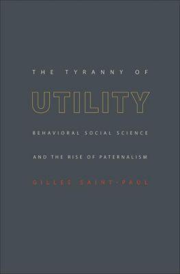 Princeton University Press: The Tyranny of Utility, Gilles Saint-Paul