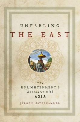 Princeton University Press: Unfabling the East, Jürgen Osterhammel
