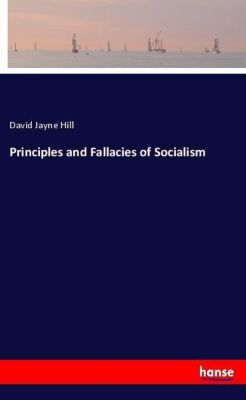 Principles and Fallacies of Socialism, David Jayne Hill