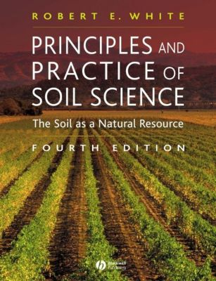 Principles and Practice of Soil Science, Robert E. White