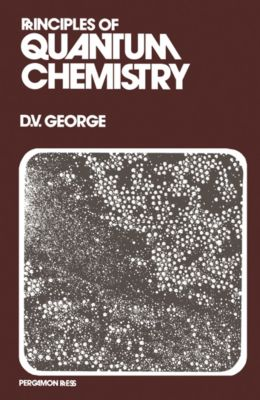 Principles of Quantum Chemistry, David V. George