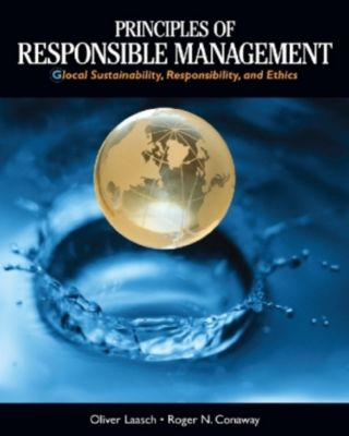 Principles of Responsible Management, Roger Conaway, Oliver Laasch