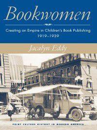 Print Culture History in Modern America: Bookwomen, Jacalyn Eddy