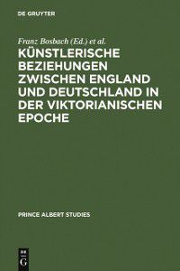 Prinz-Albert-Studien: Kunstlerische Beziehungen zwischen England und Deutschland in der viktorianischen Epoche / Art in Britain and Germany in the Age of Queen Victoria and Prince Albert / Art in Britain and Germany in the Age of Queen Victoria and Prince Albert
