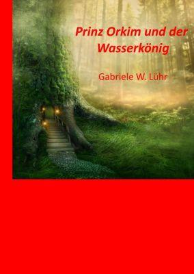 Prinz Orkim und der Wasserkönig, Gabriele W. Luehr