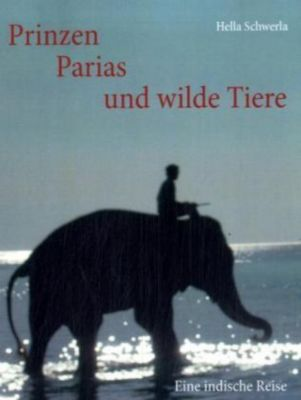 Prinzen, Parias und wilde Tiere, Hella Schwerla