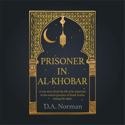 Prisoner in Al-Khobar, D. A. Norman