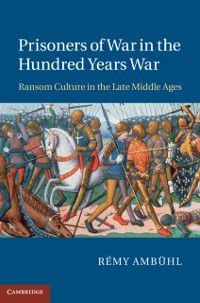 Prisoners of War in the Hundred Years War, Remy Ambuhl