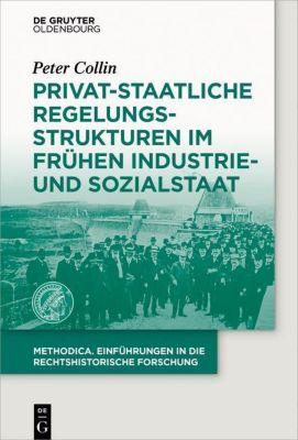 Privat-staatliche Regelungsstrukturen im frühen Industrie- und Sozialstaat, Peter Collin
