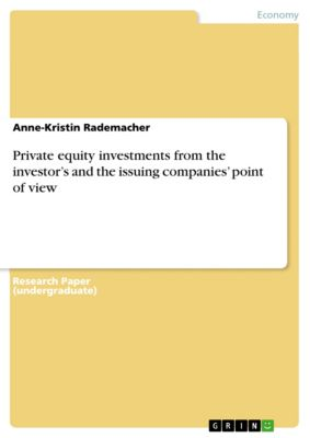 Private equity investments from the investor's and the issuing companies' point of view, Anne-Kristin Rademacher