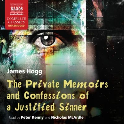 Private Memoirs of a Justified Sinner (Unabridged), James Hogg