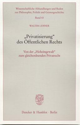 'Privatisierung' des Öffentlichen Rechts, Walter Leisner