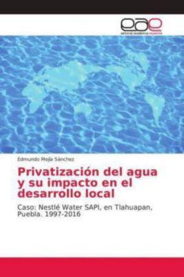 Privatización del agua y su impacto en el desarrollo local, Edmundo Mejía Sánchez