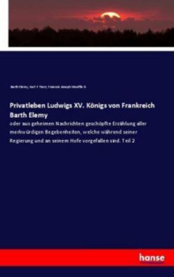 Privatleben Ludwigs XV. Königs von Frankreich Barth Elemy, Barth Elemy, Karl F Trost, Francois Joseph Mouffle D