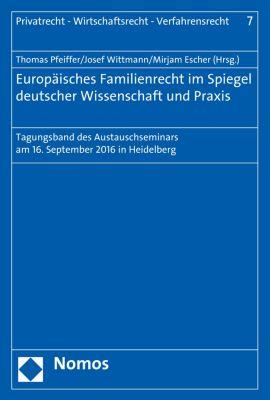 Privatrecht – Wirtschaftsrecht – Verfahrensrecht: Europäisches Familienrecht im Spiegel deutscher Wissenschaft und Praxis