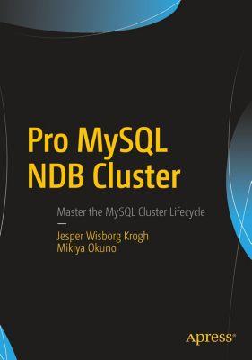 Pro MySQL NDB Cluster, Jesper Wisborg Krogh, Mikiya Okuno