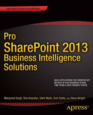 Pro SharePoint 2013 Business Intelligence Solutions, Steve Wright, Sahil Malik, Manpreet Singh, Srini Sistla, Sha Anandan, Winsmarts LLC
