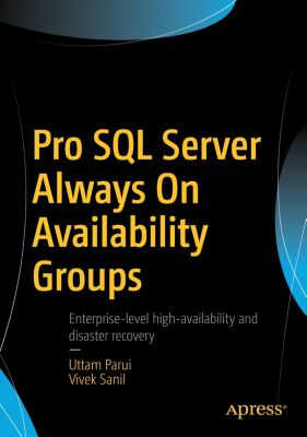 Pro SQL Server Always On Availability Groups, Uttam Parui, Vivek Sanil