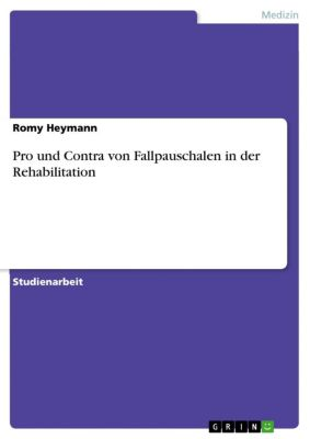Pro und Contra von Fallpauschalen in der Rehabilitation, Romy Heymann