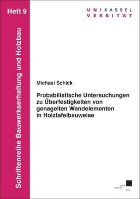 Probabilistische Untersuchungen zu Überfestigkeiten von genagelten Wandelementen in Holztafelbauweise, Michael Schick