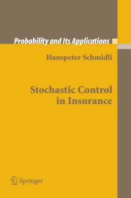 Probability and Its Applications: Stochastic Control in Insurance, Hanspeter Schmidli