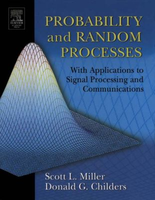Probability and Random Processes, Scott Miller, Donald Childers